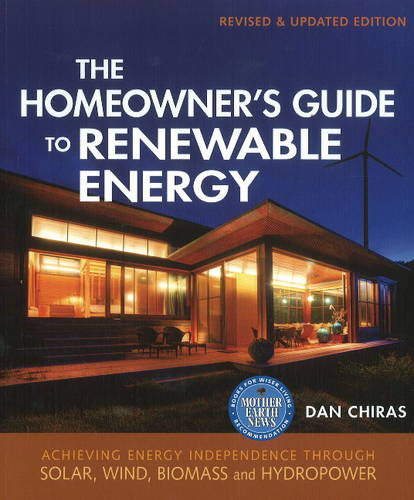 The Homeowner's Guide to Renewable Energy: Achieving Energy Independence Through Solar, Wind, Biomass, and Hydropower (Paperback)