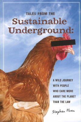 Tales from the Sustainable Underground: A Wild Journey with People Who Care More About the Planet Than the Law (Paperback)