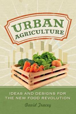 Urban Agriculture: Ideas and Designs for the New Food Revolution (Paperback)