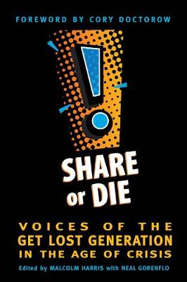 Share or Die: Voices of the Get Lost Generation in the Age of Crisis (Paperback)