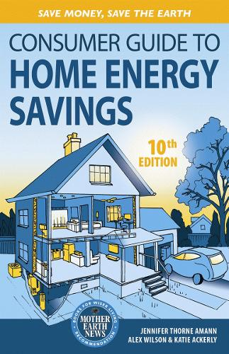 Consumer Guide to Home Energy Savings: Save Money, Save the Earth (Paperback)