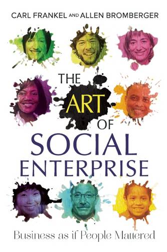 The Art of Social Enterprise: Business as if People Mattered (Paperback)