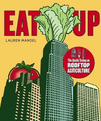 EAT UP: The Inside Scoop on Rooftop Agriculture (Paperback)