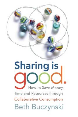 Sharing is Good: How to Save Money, Time and Resources through Collaborative Consumption (Paperback)
