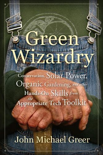 Green Wizardry: Conservation, Solar Power, Organic Gardening, and Other Hands-On Skills From the Appropriate Tech Toolkit (Paperback)