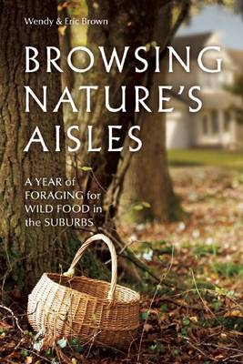 Browsing Nature?s Aisles: A Year of Foraging for Wild Food in the Suburbs (Paperback)