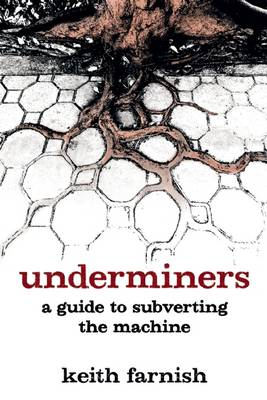 Underminers: A Guide to Subverting The Machine (Paperback)