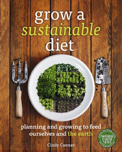Grow a Sustainable Diet: Planning and Growing to Feed Ourselves and the Earth (Paperback)