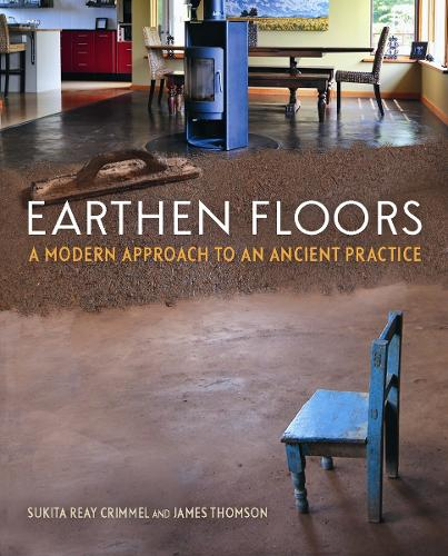Earthen Floors: A Modern Approach to an Ancient Practice (Paperback)