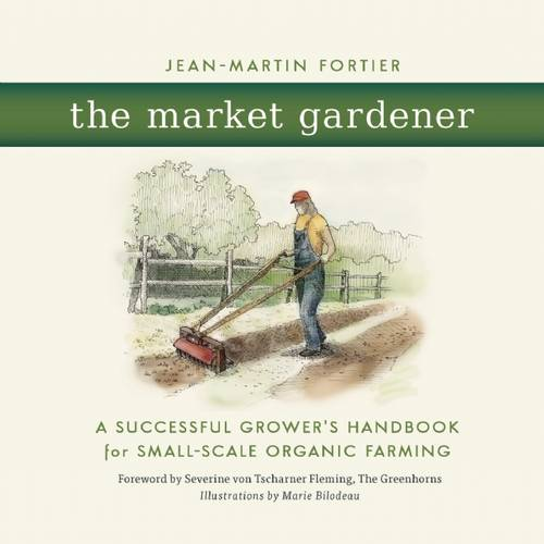 The Market Gardener: A Successful Grower's Handbook for Small-Scale Organic Farming (Paperback)