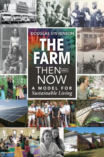 The Farm Then and Now: A Model for Sustainable Living (Paperback)