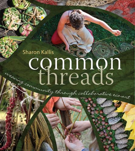Common Threads: Weaving Community through Collaborative Eco-Art (Paperback)