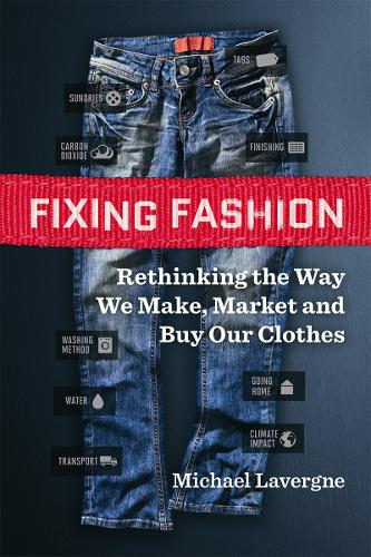 Fixing Fashion: Rethinking the Way We Make, Market and Buy Our Clothes (Paperback)