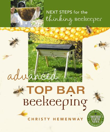 Advanced Top Bar Beekeeping: Next Steps for the Thinking Beekeeper (Paperback)