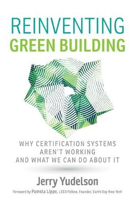 Reinventing Green Building: Why Certification Systems Aren't Working and What We Can Do About It (Paperback)