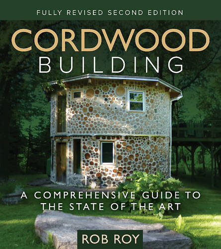 Cordwood Building: A Comprehensive Guide to the State of the Art (Paperback)