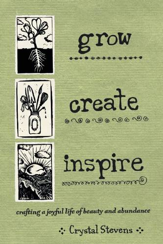 Grow Create Inspire: Crafting a Joyful Life of Beauty and Abundance (Hardback)