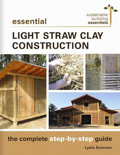 Essential Light Straw Clay Construction: The Complete Step-by-Step Guide (Paperback)