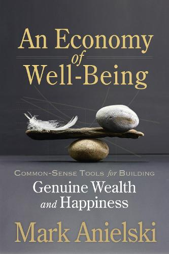 An Economy of Well-Being: Common-sense tools for building genuine wealth and happiness (Paperback)