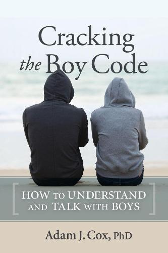 Cracking the Boy Code: How to Understand and Talk with Boys (Paperback)