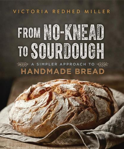 From No-knead to Sourdough: A Simpler Approach to Handmade Bread (Paperback)