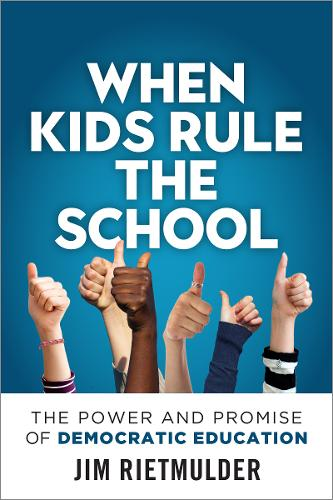 When Kids Rule the School: The Power and Promise of Democratic Education (Paperback)