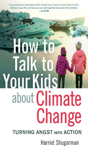 How to Talk to Your Kids About Climate Change: Turning Angst into Action (Paperback)