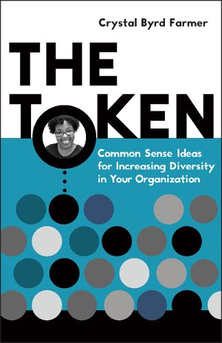 The Token: Common Sense Ideas for Increasing Diversity in Your Organization (Paperback)