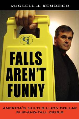 Falls Aren't Funny: America's Multi-Billion Dollar Slip-and-Fall Crisis (Hardback)