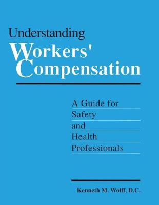 Understanding Workers' Compensation: A Guide for Safety and Health Professionals (Paperback)