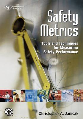 Safety Metrics: Tools and Techniques for Measuring Safety Performance (Hardback)