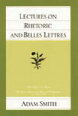 Lectures on Rhetoric and Belles Lettres - Glasgow Edition of the Works and Correspondence of Adam Smith (Paperback)