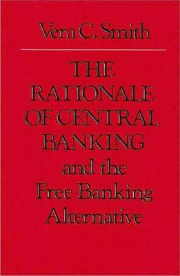 The Rationale of Central Banking: and the Free Banking Alternative (Paperback)