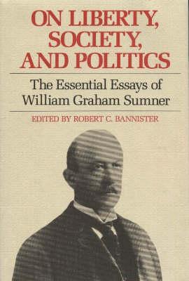 On Liberty, Society and Politics: The Essential Essays of William Graham Sumner (Hardback)