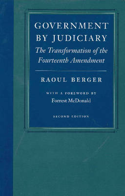 Government by Judiciary: The Transformation of the Fourteenth Amendment (Paperback)