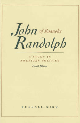 John Randolph of Roanoke: A Study in American Politics (Paperback)