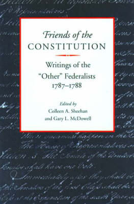 "Friends of the Constitution: Writings of the ""Other"" Federalists, 1787-1788 (Hardback)"