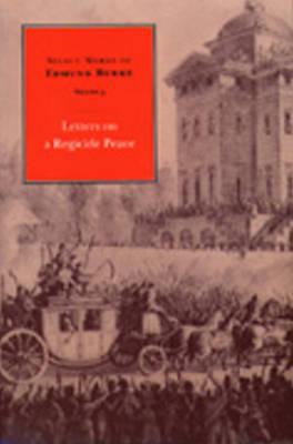Select Works of Edmund Burke, Volume 3: Letters on a Regicide Peace (Hardback)