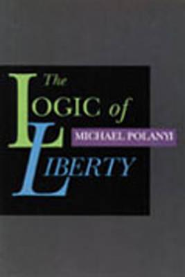 Logic of Liberty: Reflections & Rejoiners (Hardback)