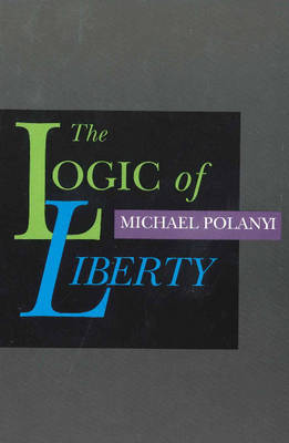Logic of Liberty: Reflections & Rejoiners (Paperback)
