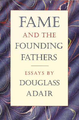 Fame & the Founding Fathers: Essays by Douglass Adair (Paperback)