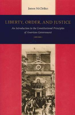 Liberty, Order and Justice: An Introduction to the Constitutional Principles of American Government (Paperback)