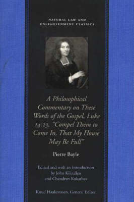 """Philosophical Commentary on These Words of the Gospel, Luke 14.23, """"Compel Them to Come in, That My House May be Full"""" - Natural Law & Enlightenment Classics (Paperback)"""