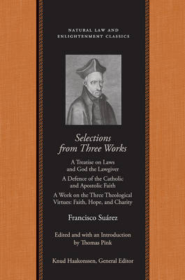 Selections From Three Works: A Treatise on Laws and God the Lawgiver/A Defence of the Catholic and Apostolic Faith/A Work on the Three Theological  Virtues: Faith, Hope and Charity (Paperback)