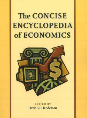 Concise Encyclopedia of Economics (Hardback)