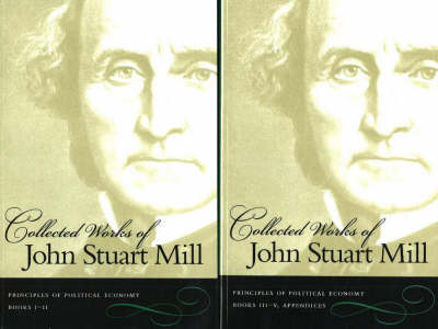 The Collected Works of John Stuart Mill, Volumes 2 & 3: Principles of Political Economy (Paperback)