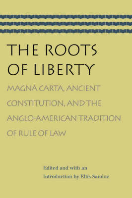 Roots of Liberty: Magna Carta, Ancient Constitution & the Anglo-American Tradition of Rule of Law (Paperback)