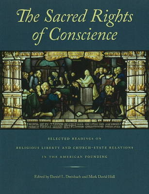 Sacred Rights of Conscience: Selected Readings on Religious Liberty and Church-State Relations in the American Founding (Hardback)