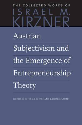 Austrian Subjectivism & the Emergence of Entrepreneurship Theory: Volume 5 (Hardback)