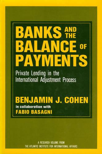 Banks and the Balance of Payments: Private Lending in the International Adjustment Process (Hardback)